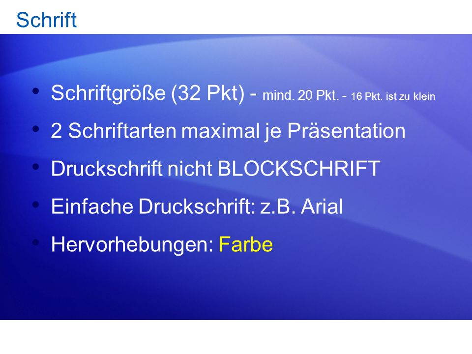 Schrift Schriftgröße (32 Pkt) - mind. 20 Pkt. - 16 Pkt. ist zu klein. 2 Schriftarten maximal je Präsentation.