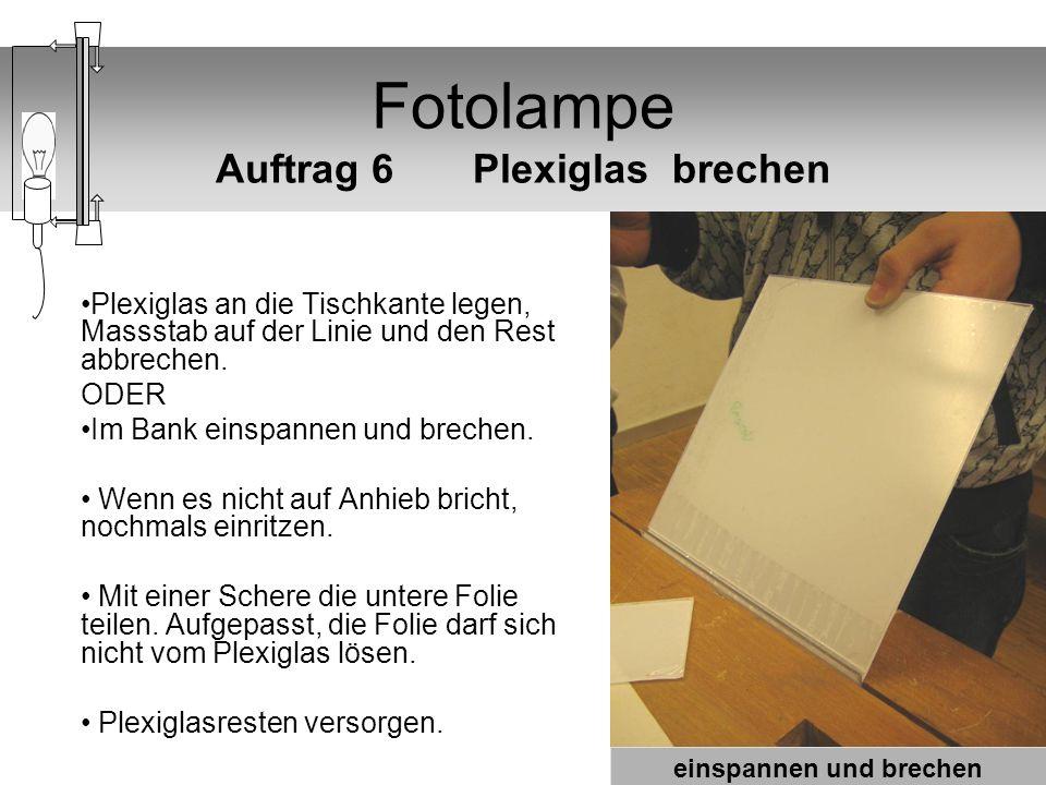 Fotolampe Auftrag 6 Plexiglas brechen