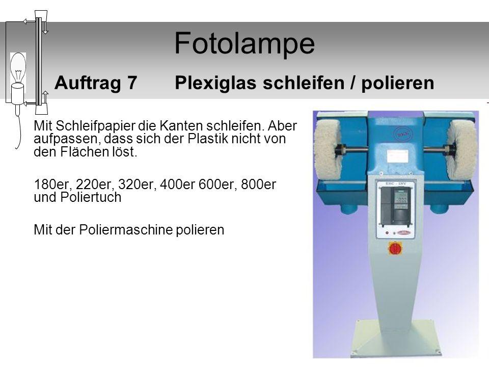 Fotolampe Auftrag 7 Plexiglas schleifen / polieren