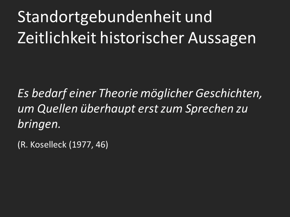 Standortgebundenheit und Zeitlichkeit historischer Aussagen