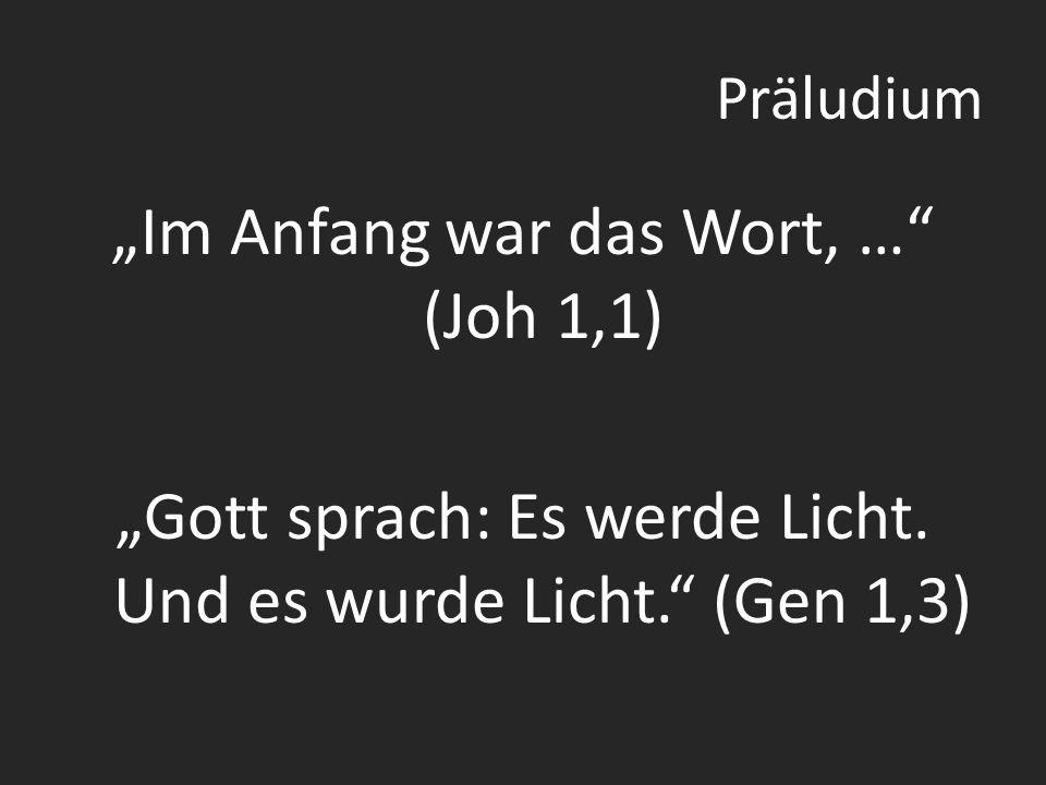 """Präludium """"Im Anfang war das Wort, … (Joh 1,1) """"Gott sprach: Es werde Licht."""