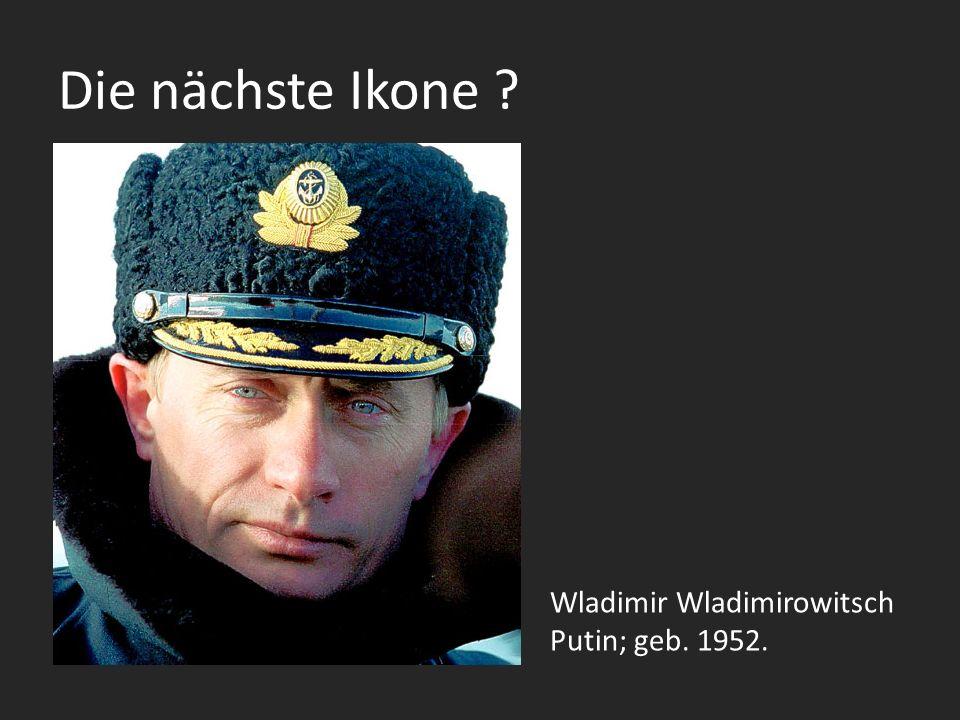 Die nächste Ikone Wladimir Wladimirowitsch Putin; geb. 1952.