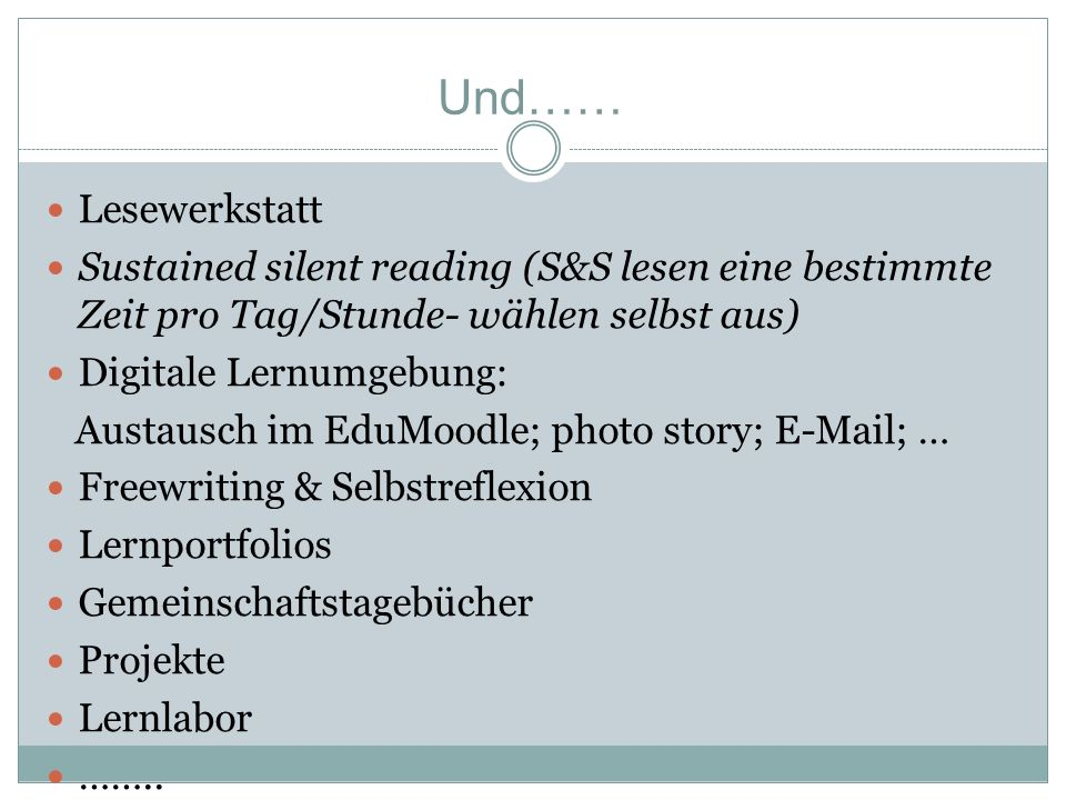 Und…… Lesewerkstatt. Sustained silent reading (S&S lesen eine bestimmte Zeit pro Tag/Stunde- wählen selbst aus)