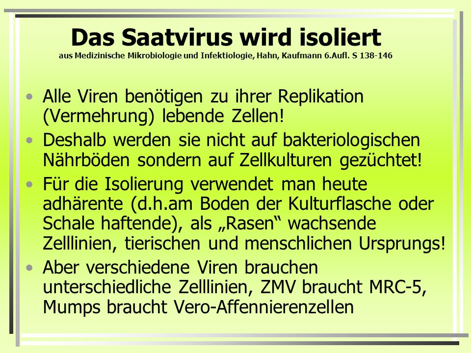 Das Saatvirus wird isoliert aus Medizinische Mikrobiologie und Infektiologie, Hahn, Kaufmann 6.Aufl. S 138-146