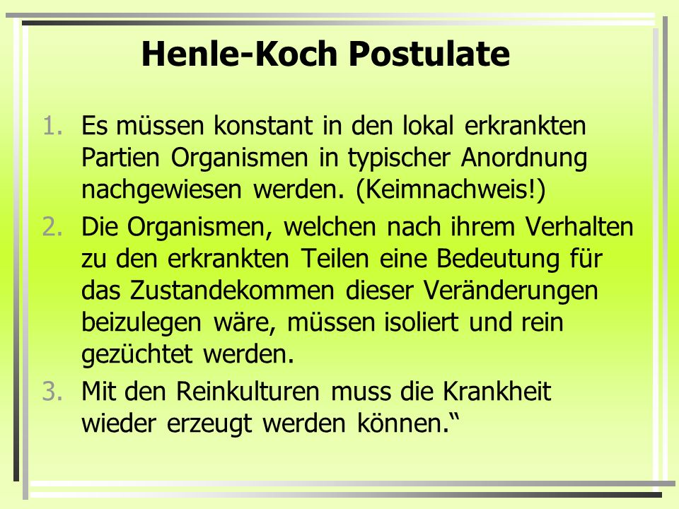 Henle-Koch Postulate Es müssen konstant in den lokal erkrankten Partien Organismen in typischer Anordnung nachgewiesen werden. (Keimnachweis!)