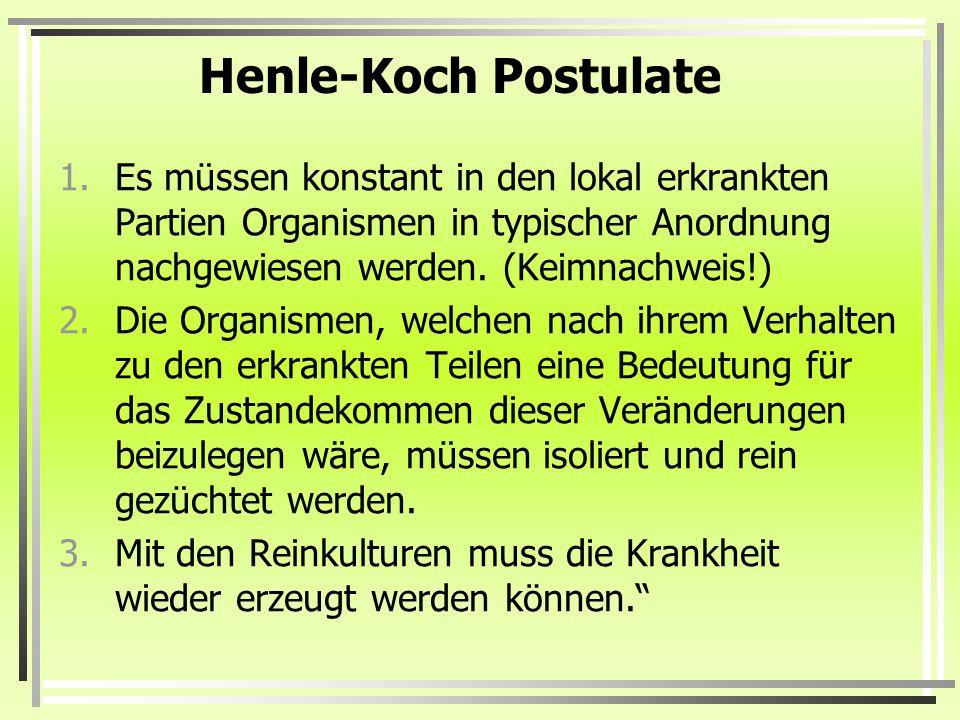 Henle-Koch PostulateEs müssen konstant in den lokal erkrankten Partien Organismen in typischer Anordnung nachgewiesen werden. (Keimnachweis!)