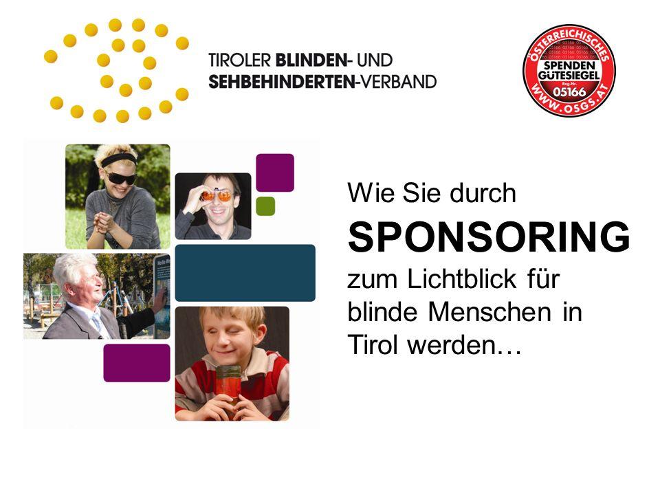 Wie Sie durch SPONSORING zum Lichtblick für blinde Menschen in Tirol werden…