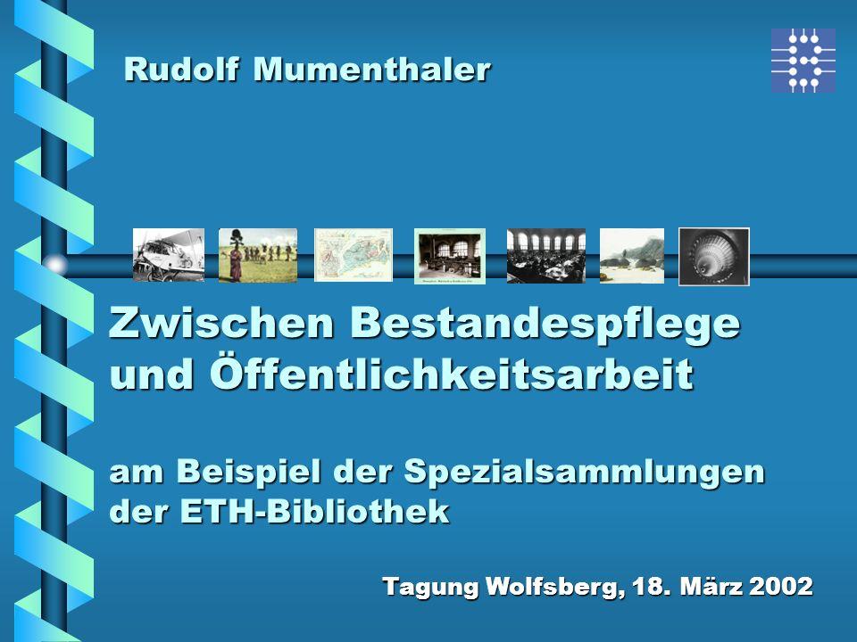 Rudolf Mumenthaler Zwischen Bestandespflege und Öffentlichkeitsarbeit am Beispiel der Spezialsammlungen der ETH-Bibliothek.