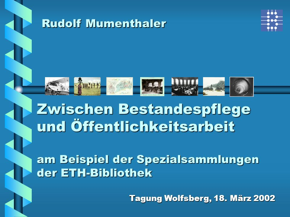 Rudolf MumenthalerZwischen Bestandespflege und Öffentlichkeitsarbeit am Beispiel der Spezialsammlungen der ETH-Bibliothek.