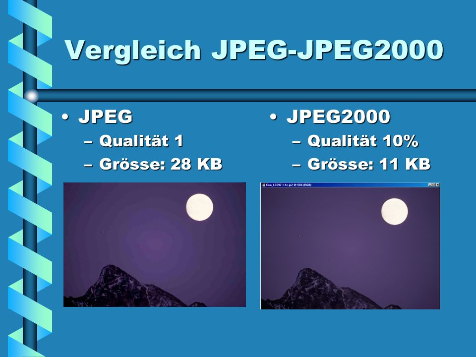 Vergleich JPEG-JPEG2000 JPEG JPEG2000 Qualität 1 Grösse: 28 KB