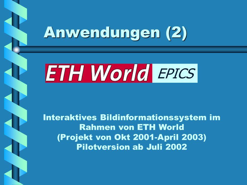 Anwendungen (2) EPICS. Interaktives Bildinformationssystem im Rahmen von ETH World. (Projekt von Okt 2001-April 2003)