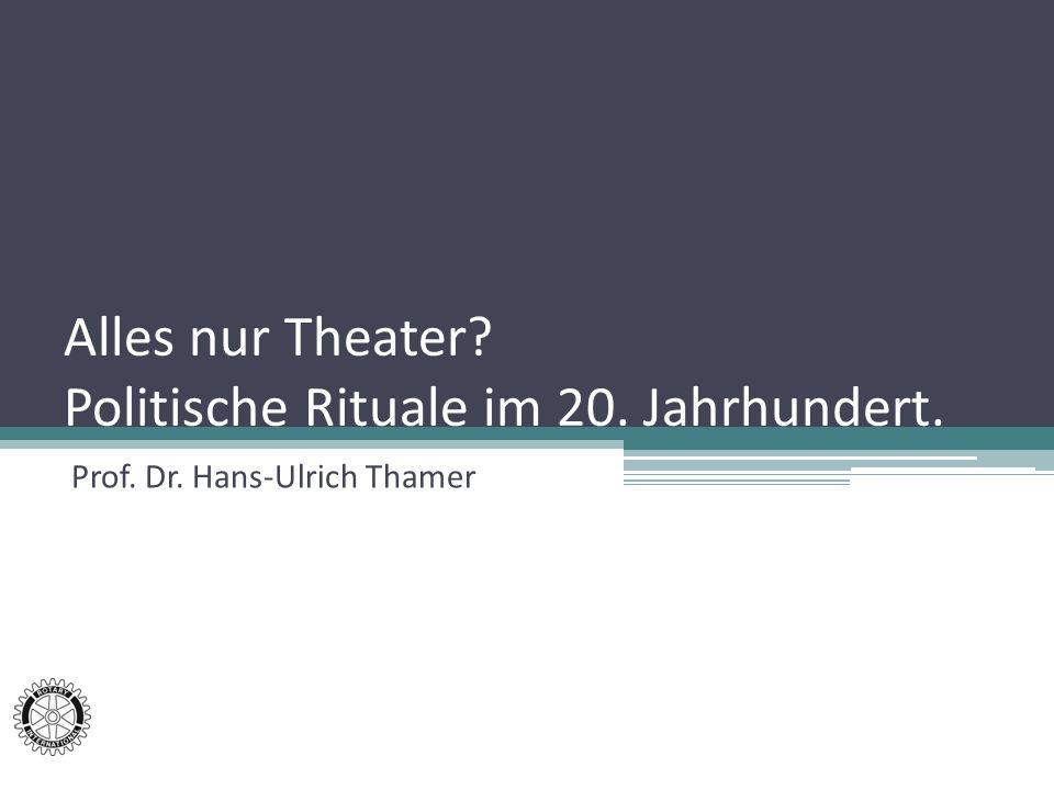 Alles nur Theater Politische Rituale im 20. Jahrhundert.