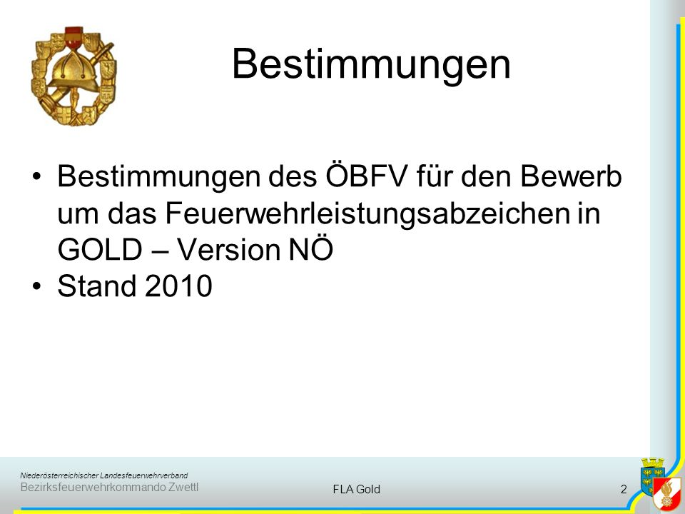 Bestimmungen Bestimmungen des ÖBFV für den Bewerb um das Feuerwehrleistungsabzeichen in GOLD – Version NÖ.