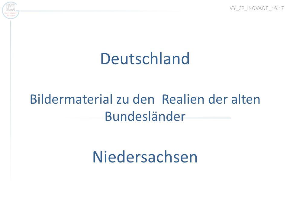 VY_32_INOVACE_16-17 Deutschland Bildermaterial zu den Realien der alten Bundesländer Niedersachsen.