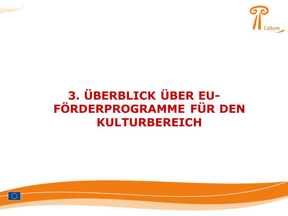 3. ÜBERBLICK ÜBER EU-FÖRDERPROGRAMME FÜR DEN KULTURBEREICH