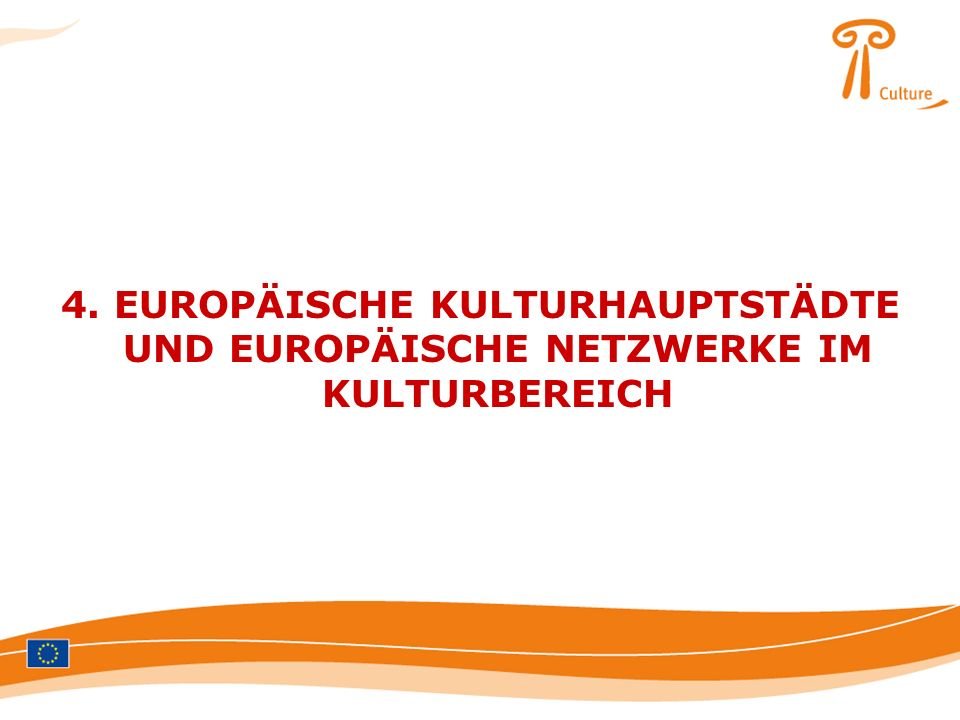 4. EUROPÄISCHE KULTURHAUPTSTÄDTE UND EUROPÄISCHE NETZWERKE IM KULTURBEREICH
