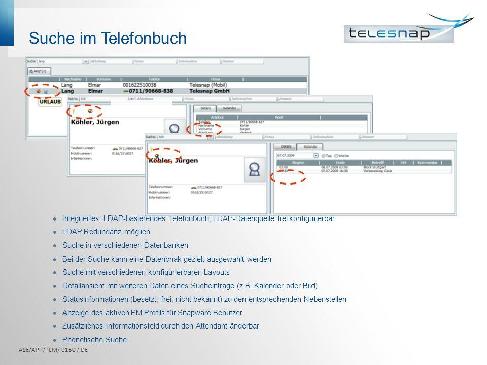 Suche im Telefonbuch Integriertes, LDAP-basierendes Telefonbuch, LDAP-Datenquelle frei konfigurierbar.