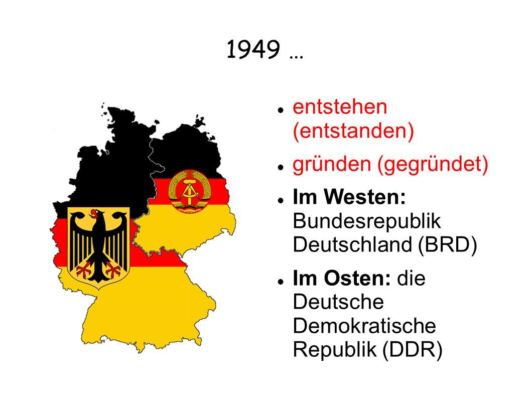 1949 … entstehen (entstanden) gründen (gegründet)