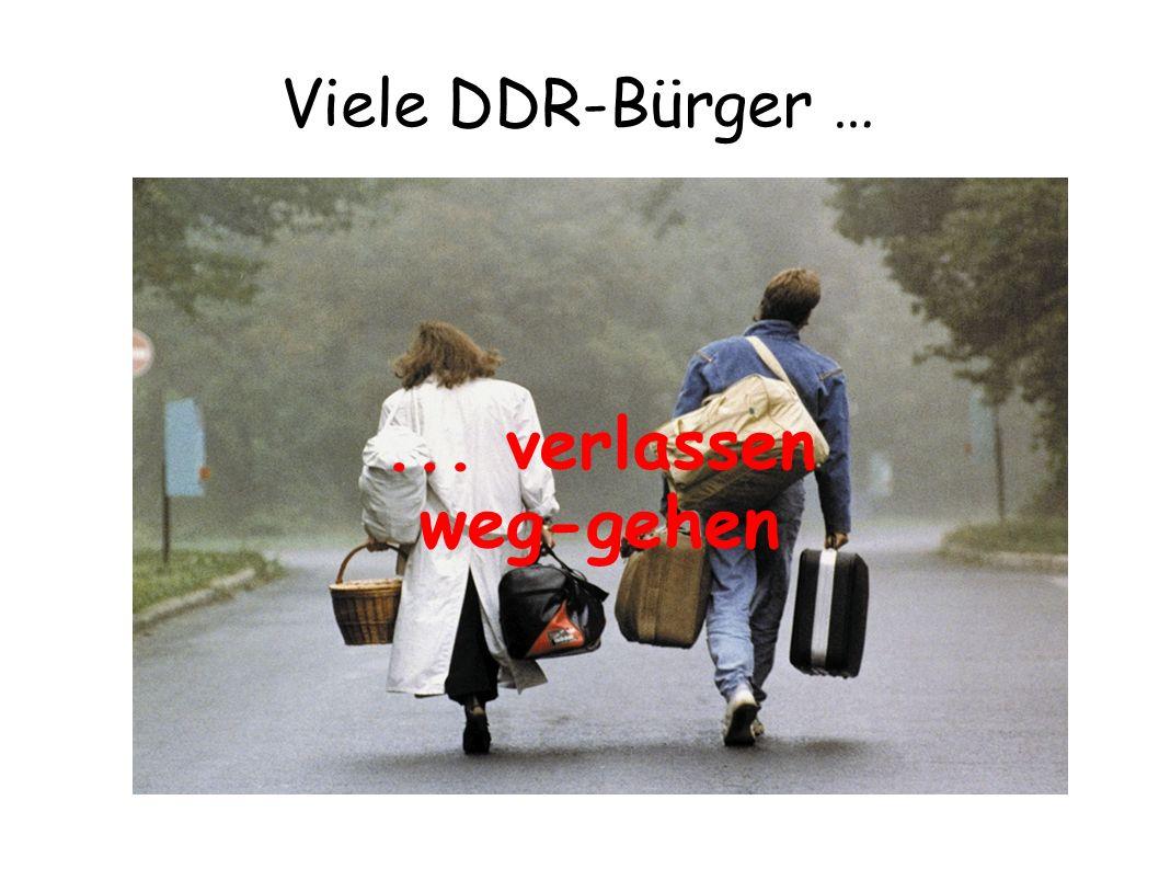 Viele DDR-Bürger … ... verlassen weg-gehen