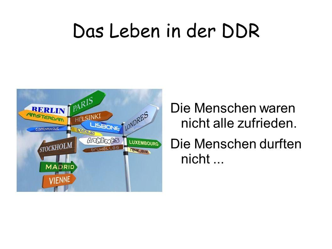 Das Leben in der DDR Die Menschen waren nicht alle zufrieden.