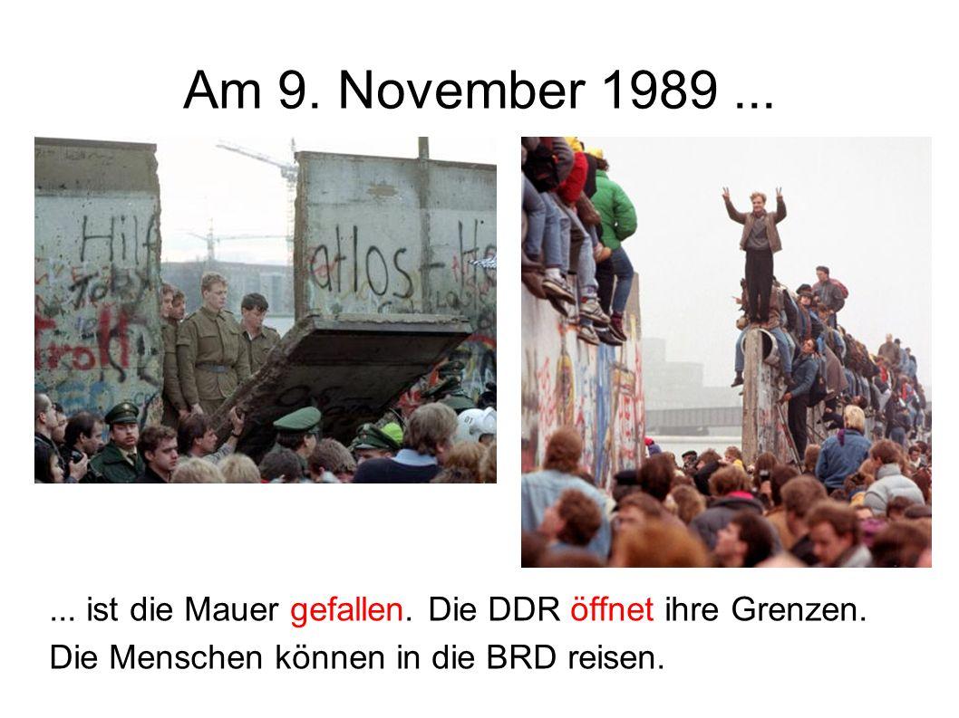 Am 9. November 1989 ... ... ist die Mauer gefallen.