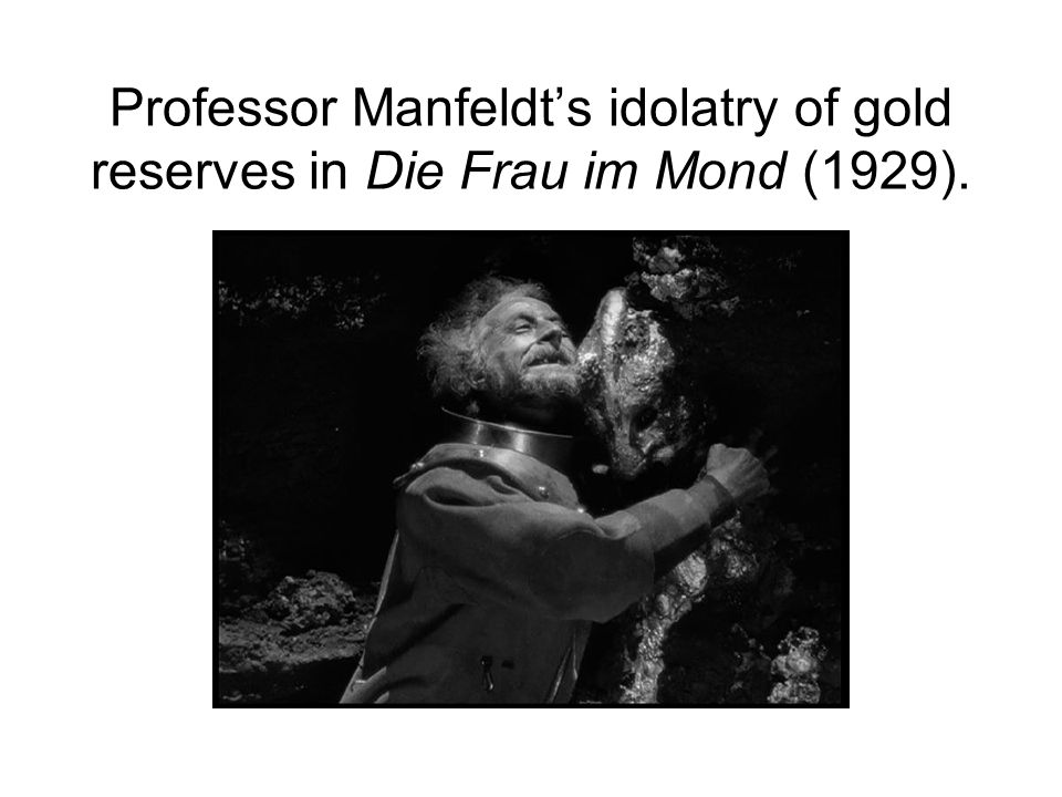 Professor Manfeldt's idolatry of gold reserves in Die Frau im Mond (1929).