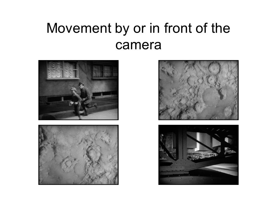 Movement by or in front of the camera