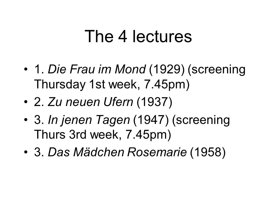 The 4 lectures 1. Die Frau im Mond (1929) (screening Thursday 1st week, 7.45pm) 2. Zu neuen Ufern (1937)