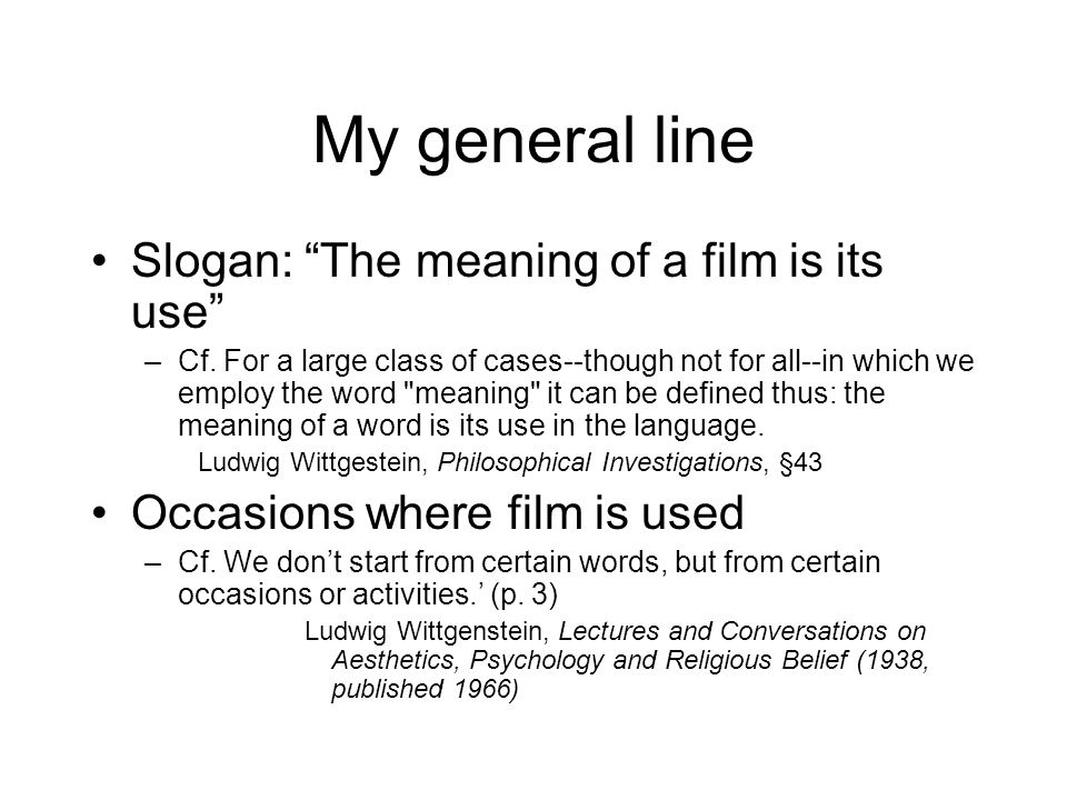 My general line Slogan: The meaning of a film is its use