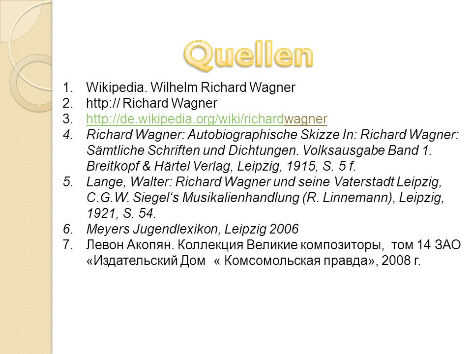 Quellen Wikipedia. Wilhelm Richard Wagner http:// Richard Wagner