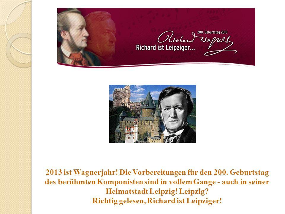 2013 ist Wagnerjahr! Die Vorbereitungen für den 200. Geburtstag