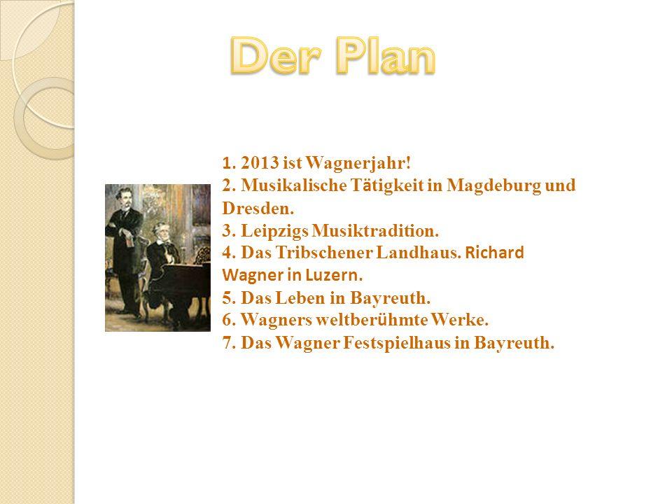 Der Plan 1. 2013 ist Wagnerjahr!