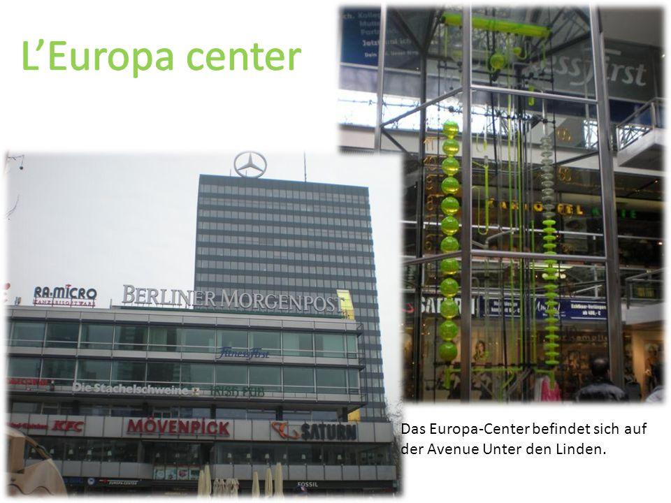 L'Europa center Das Europa-Center befindet sich auf der Avenue Unter den Linden.