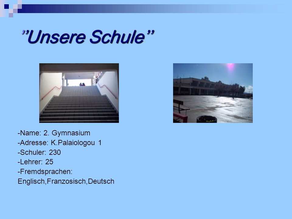 ''Unsere Schule'' -Name: 2. Gymnasium -Adresse: K.Palaiologou 1