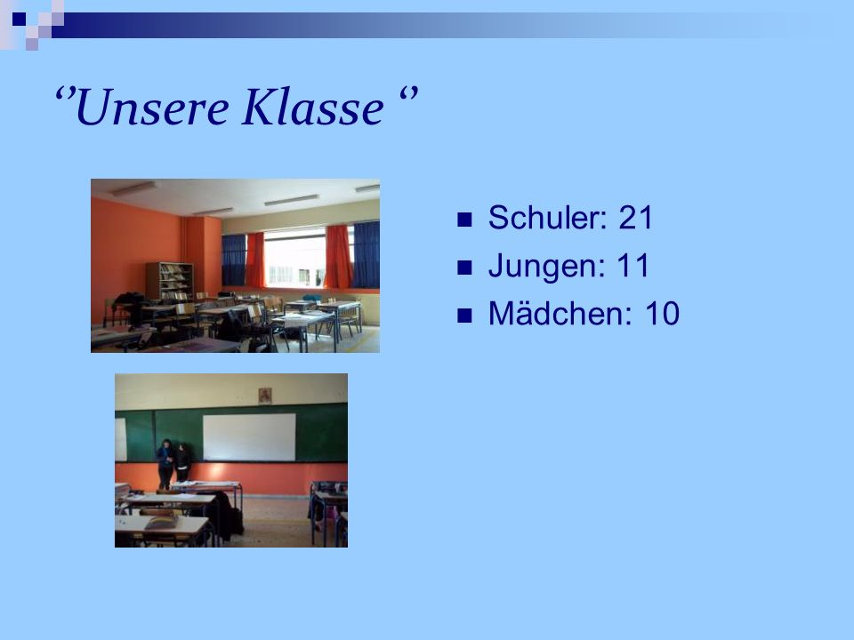 ''Unsere Klasse '' Schuler: 21 Jungen: 11 Mädchen: 10