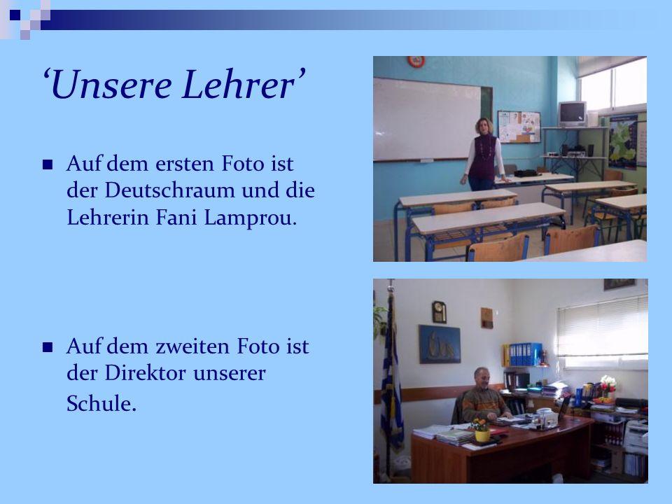 'Unsere Lehrer' Auf dem ersten Foto ist der Deutschraum und die Lehrerin Fani Lamprou.