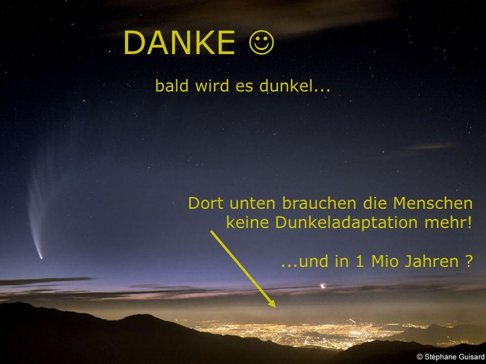 DANKE  bald wird es dunkel... Dort unten brauchen die Menschen