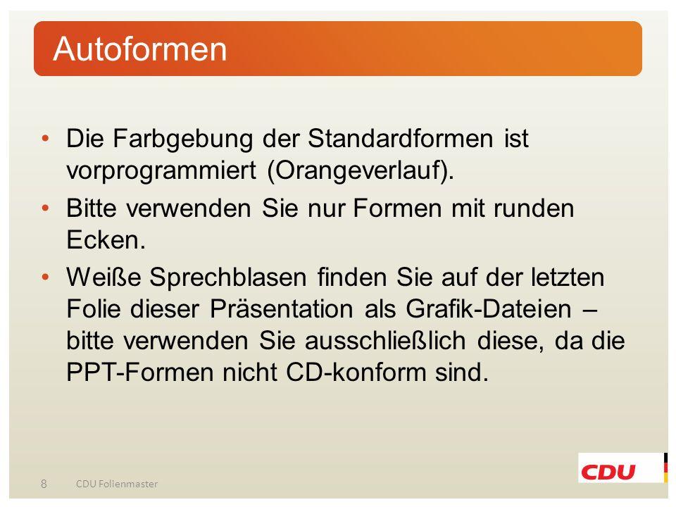 AutoformenDie Farbgebung der Standardformen ist vorprogrammiert (Orangeverlauf). Bitte verwenden Sie nur Formen mit runden Ecken.