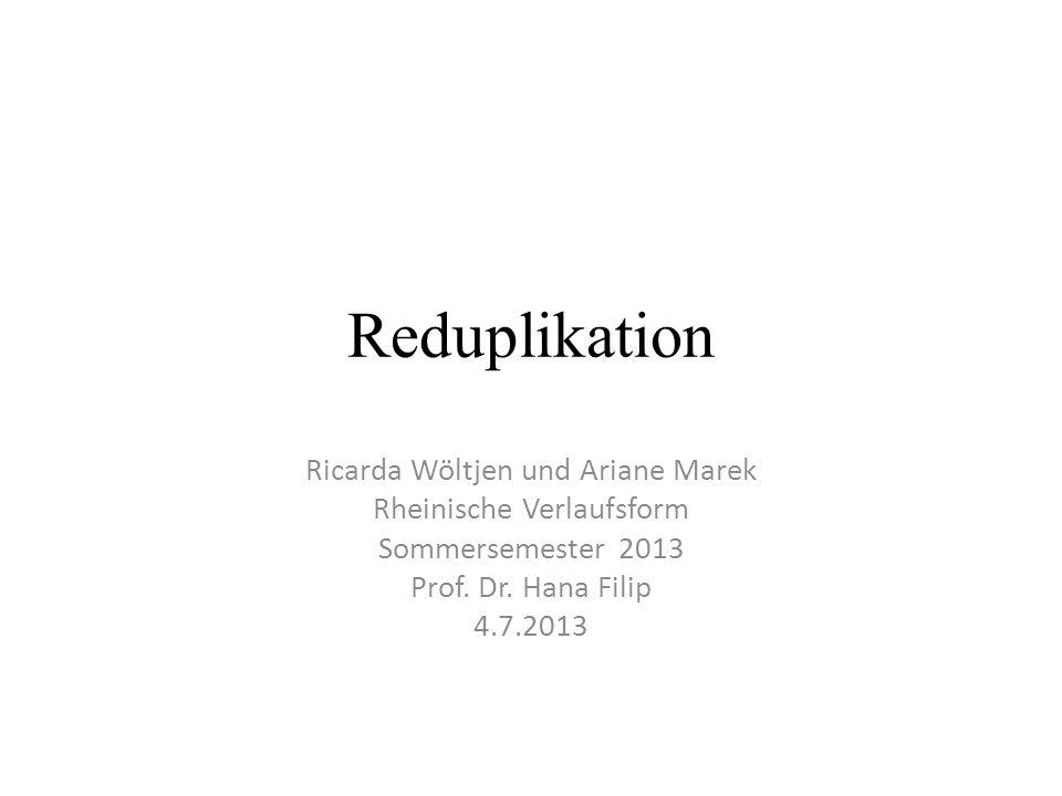 Reduplikation Ricarda Wöltjen und Ariane Marek Rheinische Verlaufsform