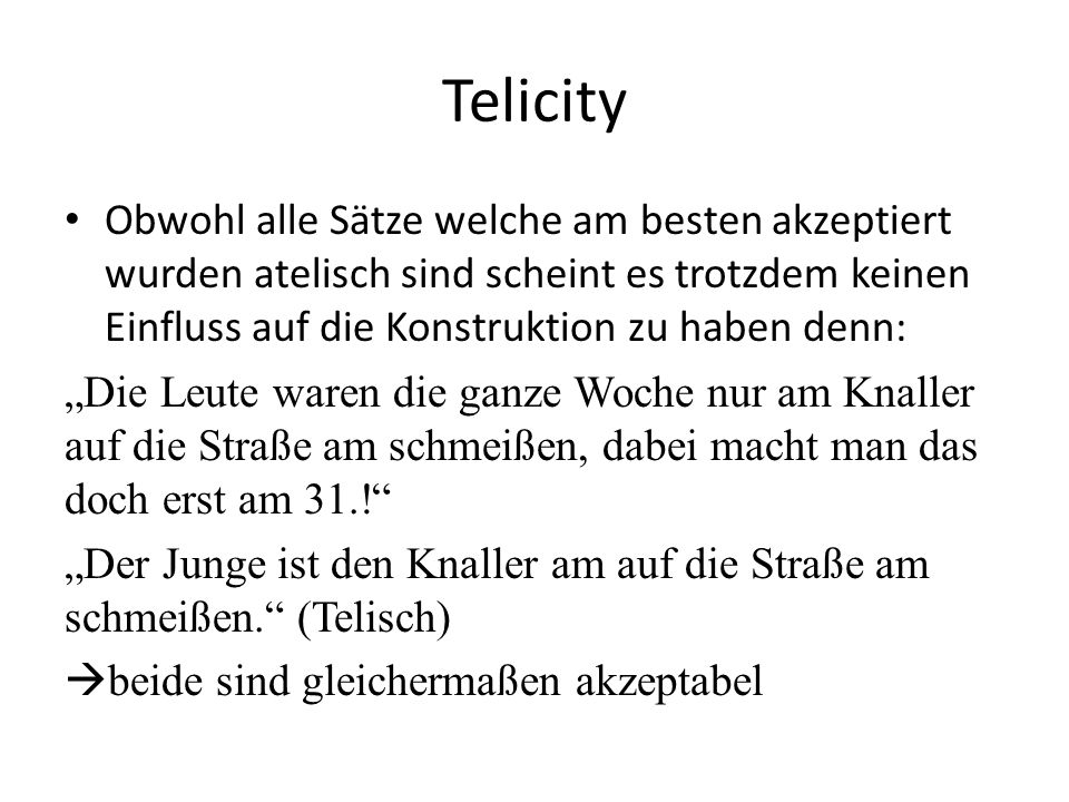 Telicity Obwohl alle Sätze welche am besten akzeptiert wurden atelisch sind scheint es trotzdem keinen Einfluss auf die Konstruktion zu haben denn: