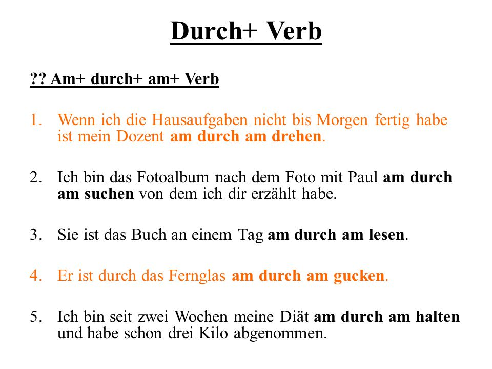 Durch+ Verb Am+ durch+ am+ Verb