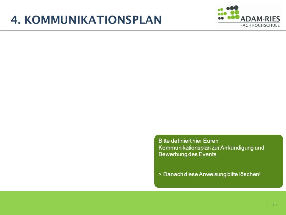 4. Kommunikationsplan Bitte definiert hier Euren Kommunikationsplan zur Ankündigung und Bewerbung des Events.