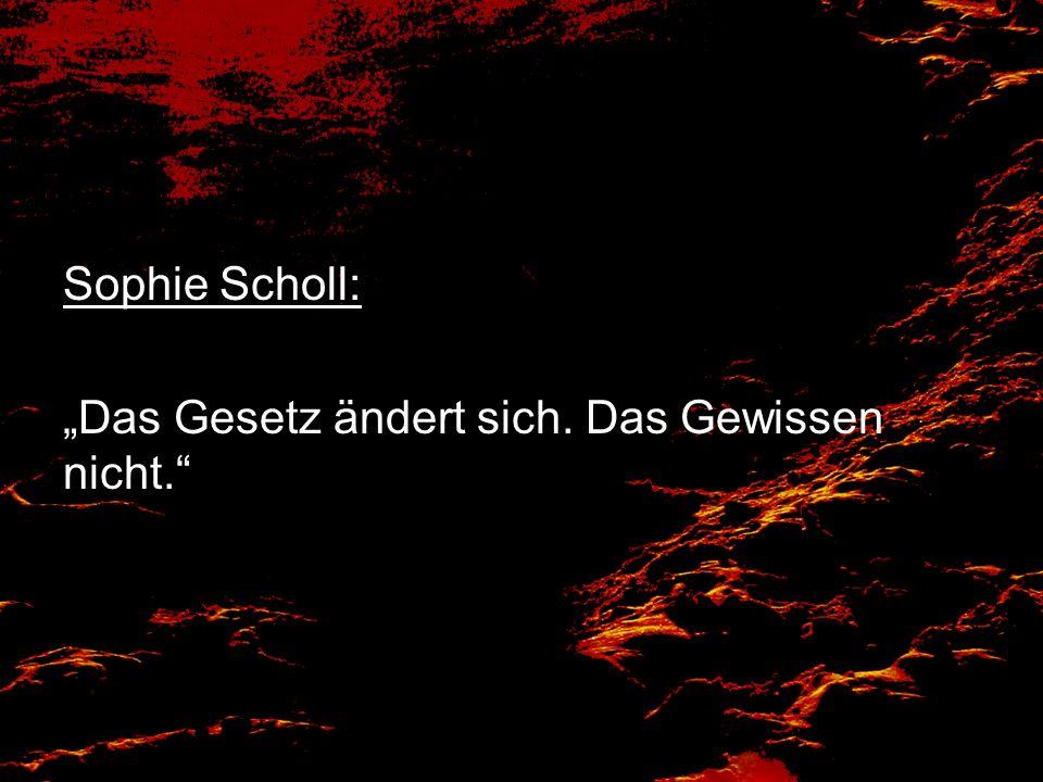 """Sophie Scholl: """"Das Gesetz ändert sich. Das Gewissen nicht."""