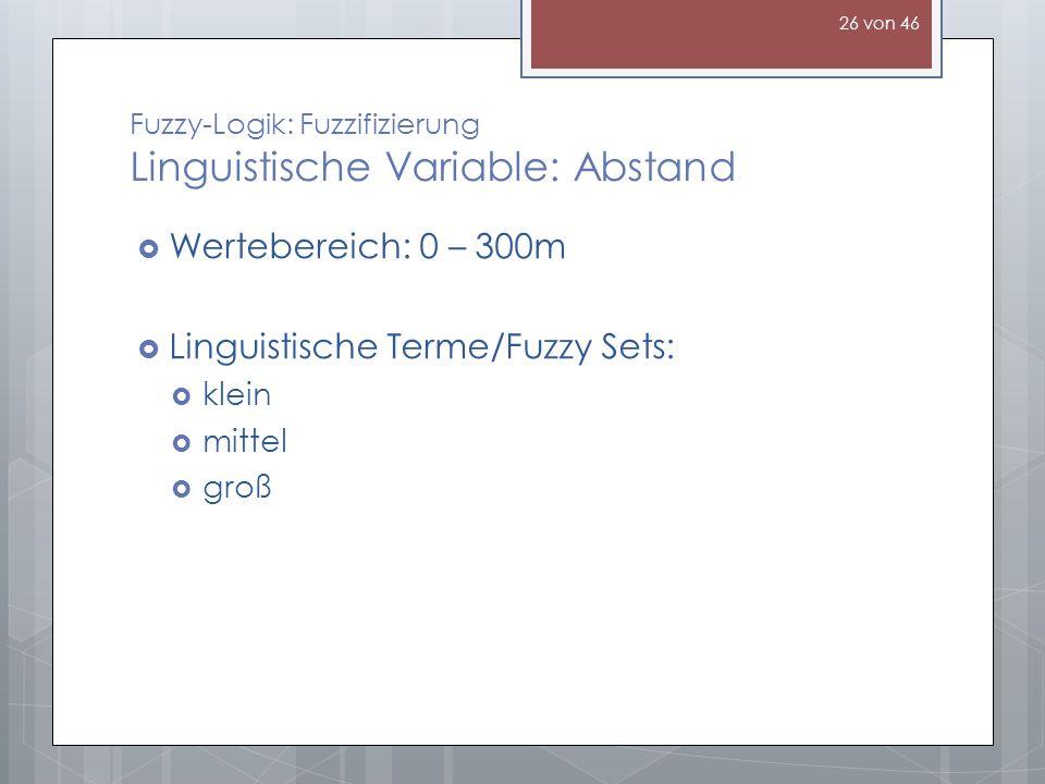Fuzzy-Logik: Fuzzifizierung Linguistische Variable: Abstand