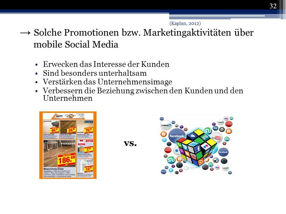 (Kaplan, 2012) → Solche Promotionen bzw. Marketingaktivitäten über mobile Social Media. Erwecken das Interesse der Kunden.