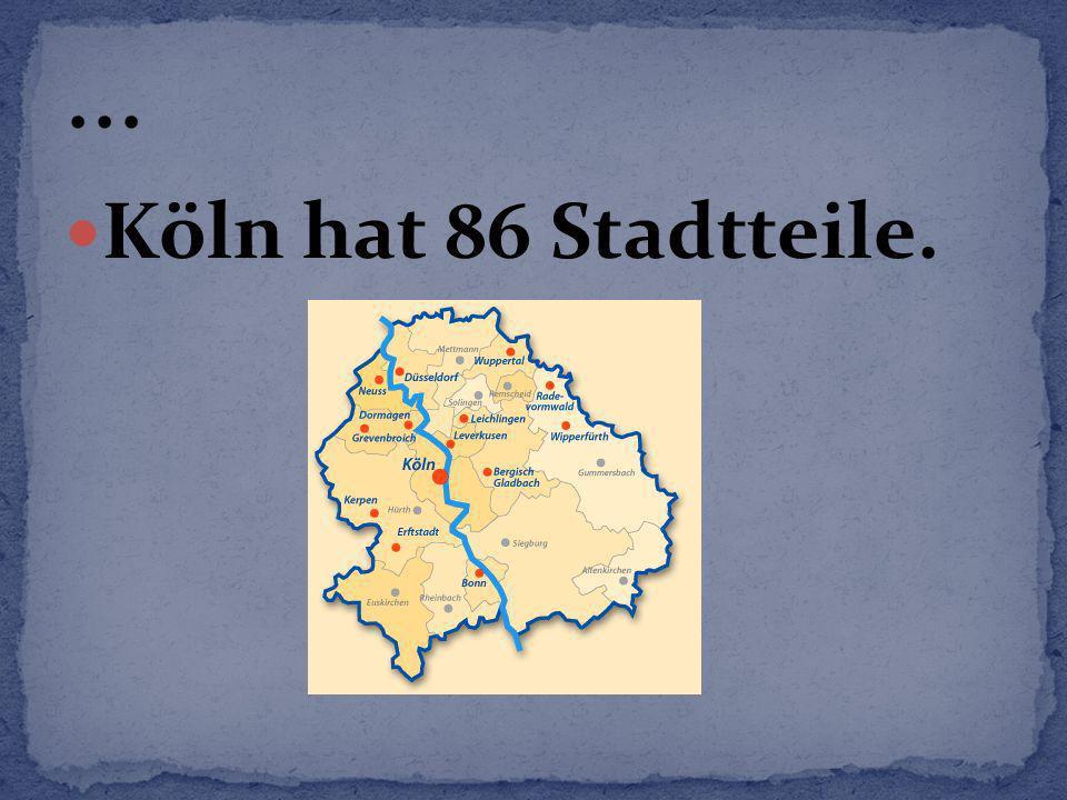 ... Köln hat 86 Stadtteile.