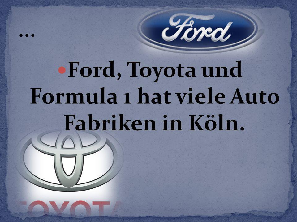 Ford, Toyota und Formula 1 hat viele Auto Fabriken in Köln.