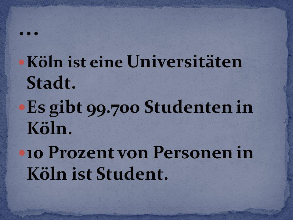 ... Es gibt 99.700 Studenten in Köln.