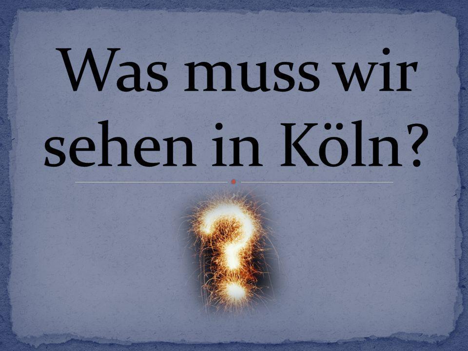 Was muss wir sehen in Köln