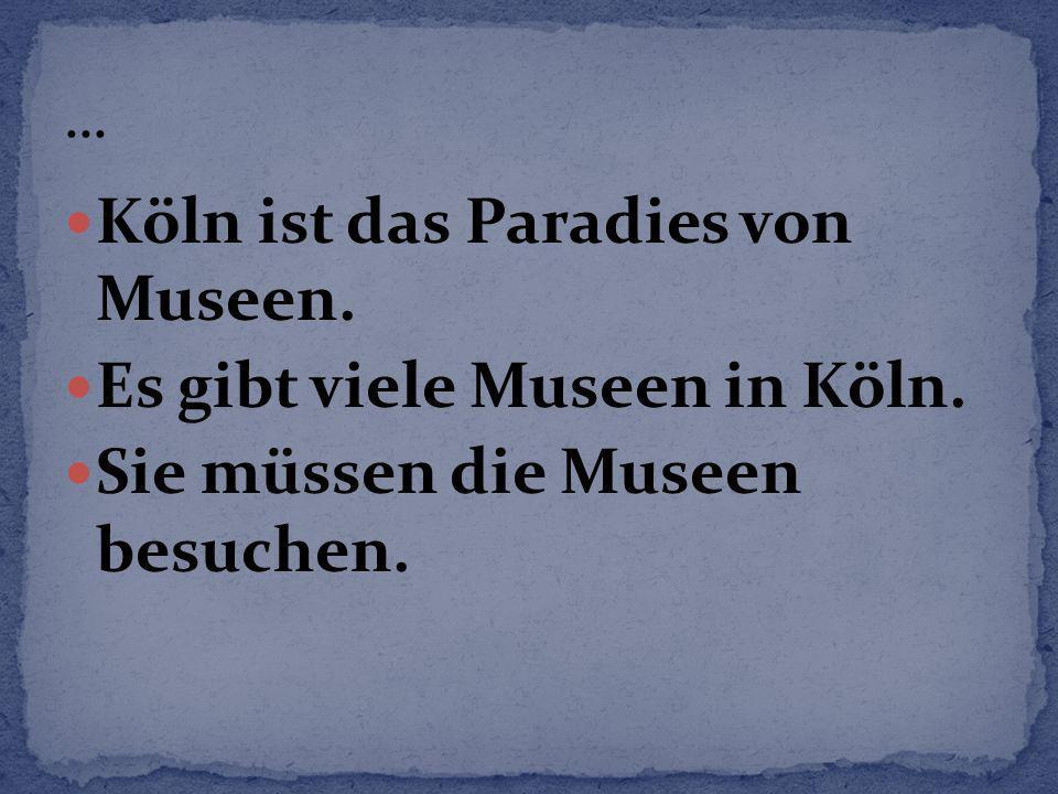 Köln ist das Paradies von Museen. Es gibt viele Museen in Köln.